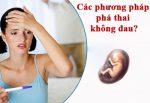 Làm sao để phá thai không đau? [Chuyên gia tư vấn]