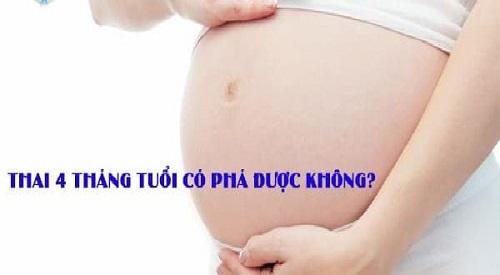 Thai 4 tháng có phá được không?